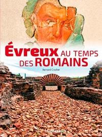 Bernard Crochet - Evreux au temps des romains.
