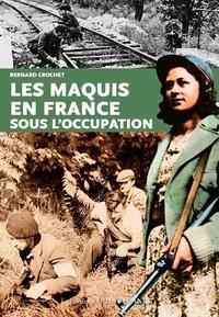 Bernard Crochet - Histoire des maquis en France sous l'occupation.