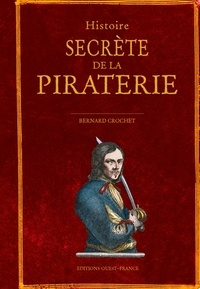 Bernard Crochet - Histoire secrète de la piraterie.