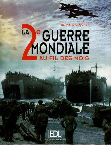 Bernard Crochet - La 2e Guerre Mondiale au fil des mois.