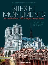 Bernard Crochet et Florent Pey - Sites et monuments reconstitués en 100 images de synthèse - De l'Antiquité au XXe siècle en France.