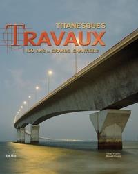 Bernard Crochet et Gérard Piouffre - Titanesques Travaux - 150 ans de grands chantiers.