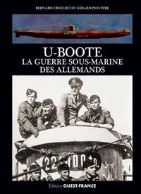 Bernard Crochet et Gérard Piouffre - U-Boote - La guerre sous-marine des Allemands.