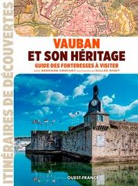 Bernard Crochet et Gilles Rivet - Vauban et son héritage - Guide des forteresses à visiter.