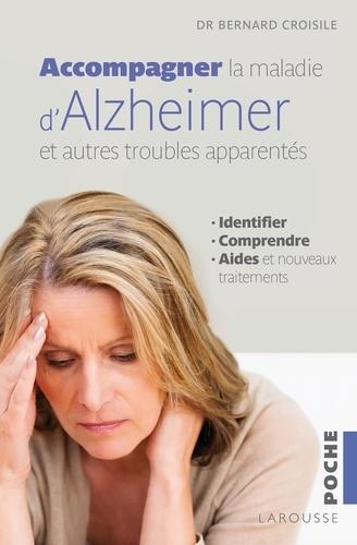 Bernard Croisile - Accompagner la maladie d'Alzheimer et les autres troubles apparentés - Identifier, comprendre, les aides et les nouveaux traitements.