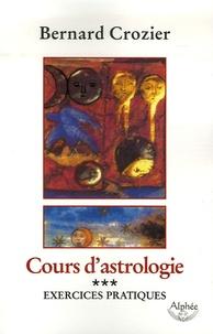 Bernard Crozier - Cours d'astrologie - Tome 3, Exercices pratiques.