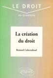 Bernard Cubertafond - La création du droit.