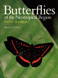 Bernard d' Abrera - Butterflies of the Neotropical Region - Tome 6, Riodinidae.