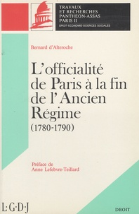 Bernard d' Alteroche - L'officialité de Paris à la fin de l'Ancien Régime (1780-1790).