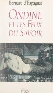 Bernard d'Espagnat - Ondine et les feux du savoir - Carnets d'une petite sirène.