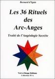 Bernard d' Ignis - Les 36 rituels des arc-anges - Traité de l'angéologie secrète.