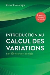 Bernard Dacorogna - Introduction au calcul des variations - Avec 128 exercices corrigés.