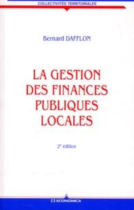 LA GESTION DES FINANCES PUBLIQUES LOCALES. 2ème édition - Bernard Dafflon |