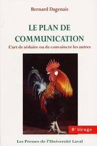 Bernard Dagenais - Le plan de communication - L'art de séduire ou de convaincre les autres.