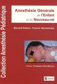 Bernard Dalens et Francis Veyckemans - Anesthésie générale de l'enfant et du nouveau-né.