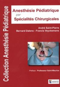 Bernard Dalens et Francis Veyckemans - Anesthesie Pédiatrique par Spécialités Chirurgicales.