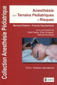 Bernard Dalens et Francis Veyckemans - Anesthésie sur terrains pédiatriques à risques - Tome 3.