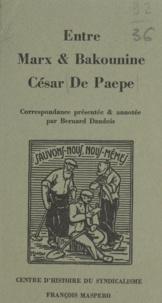 Bernard Dandois et Jacques Droz - Entre Marx et Bakounine : César De Paepe.