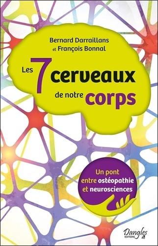 Bernard Darraillans et François Bonnal - Les 7 cerveaux de notre corps - Un pont entre ostéopathie et neurosciences.