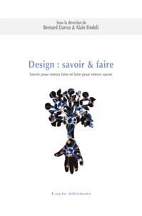 Bernard Darras et Alain Findeli - Design : savoir & faire. Savoir pour mieux faire et faire pour mieux savoir.