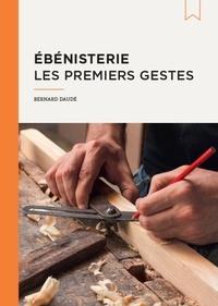 Bernard Daudé - Ebénisterie - Les premiers gestes.
