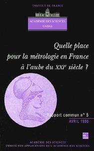 Bernard David et  Académie des sciences - Quelle place pour la métrologie en France à l'aube du XXIe siècle ?.