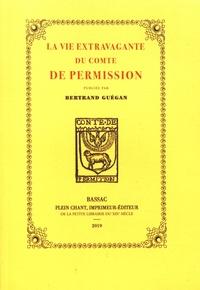 Bernard de Bluet d'Arbères et Bertrand Guégan - La vie extravagante du comte de Permission, bouffon de Henri IV, racontée par lui-même.