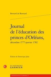 Bernard de Bonnard - Journal de l'éducation des princes d'Orléans, décembre 1777-janvier 1782.