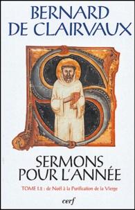 Bernard de Clairvaux - Sermons pour l'année - Tome 1.2, De Noël à la Purification de la Vierge.