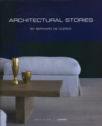 Bernard De Clerck et Ivo Pauwels - Architectural Stories - Edition français-anglais-flamand.