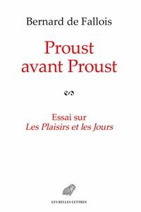 Bernard de Fallois - Proust avant Proust - Essai sur Les plaisirs et les jours suivi, en annexe, des plans pour Les plaisirs et les jours.