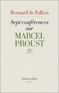 Bernard de Fallois - Sept conférences sur Marcel Proust - Suivies de Lecteurs de Proust.