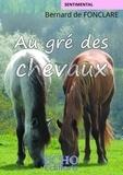 Bernard de Fonclare - Au gré des chevaux.