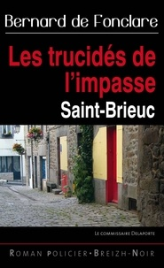 Bernard de Fonclare - Les trucidés de l'impasse - Saint-Brieuc.