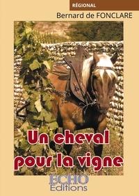 Bernard de Fonclare - Un cheval pour la vigne.