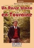 Bernard De Fonclare - Un russe blanc en Touraine.