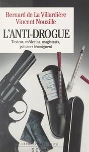 Bernard de La Villardière et Vincent Nouzille - L'anti-drogue.