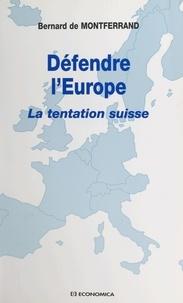 Bernard de Montferrand - DEFENDRE L'EUROPE. - La tentation suisse.