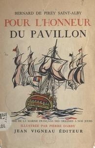 Bernard de Pirey Saint-Alby et Pierre Darby - Pour l'honneur du pavillon - Histoire de la Marine française des origines à nos jours.