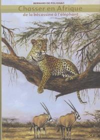 Bernard de Polignac - Chasser en Afrique - De la bécassine à l'éléphant.