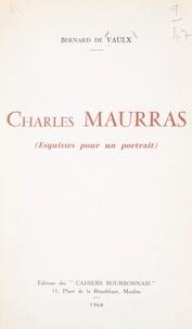 Bernard de Vaulx - Charles Maurras - Esquisses pour un portrait.