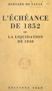 Bernard de Vaulx - L'échéance de 1852 - Ou La liquidation de 1848.