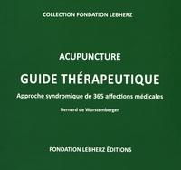Bernard de Wurstemberger - Acupuncture Guide Thérapeutique - Approche syndromique de 365 affections médicales.