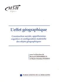 Bernard Debarbieux et Marie-Christine Fourny - L'effet géographique - Construction sociale, appréhension cognitive et configuration matérielle des objets géographiques.