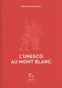 Bernard Debarbieux - L'Unesco au Mont Blanc.