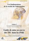 Bernard Debargue - Les fondamentaux de la société de l'information - Volume 3, Guide de mise en oeuvre des TIC dans les PME.
