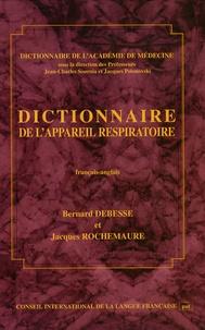 Bernard Debesse et Jacques Rochemaure - Dictionniare de l'appareil respiratoire français-anglais - Avec l'anatomie thoracopulmonaire.