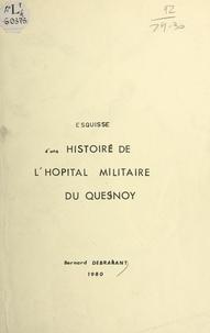 Bernard Debrabant - Esquisse d'une histoire de l'hôpital militaire du Quesnoy.