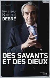 Bernard Debré - Des savants et des dieux.