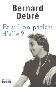 Bernard Debré - Et si l'on parlait d'elle ?.